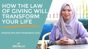 Episode 104: How the Law of Giving will Transform Your Life w/ Murshidah Said